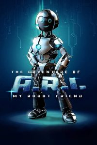 The Adventure of A.R.I.: My Robot Friend watch full movie
