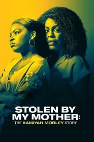Stolen by My Mother: The Kamiyah Mobley Story watch full movie